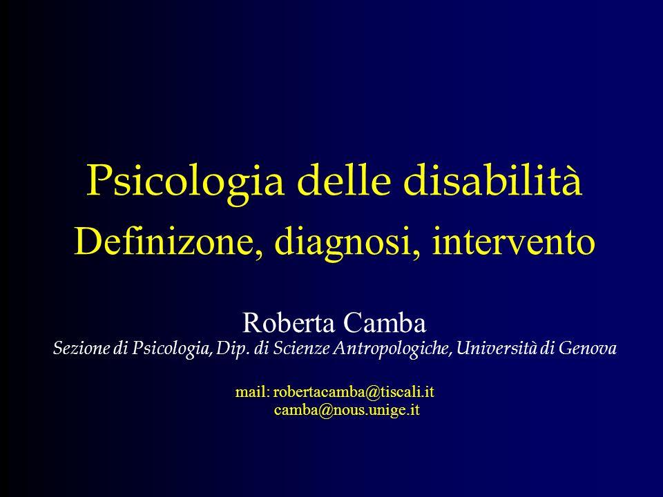 Psicologia delle disabilità Definizone, diagnosi, intervento Roberta Camba Sezione di Psicologia, Dip.