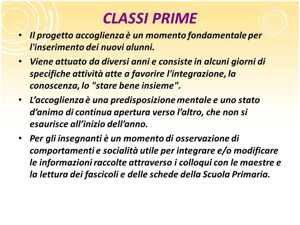 CLASSI PRIME Il progetto accoglienza è un momento fondamentale per l inserimento dei nuovi alunni.