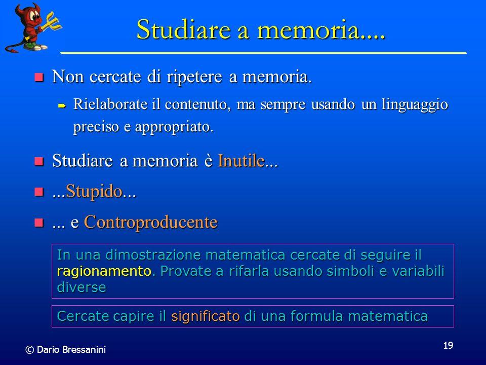 Studiare a memoria.... Non cercate di ripetere a memoria.