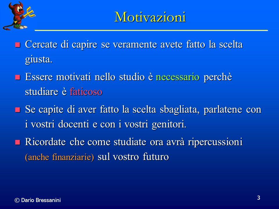 Motivazioni Cercate di capire se veramente avete fatto la scelta giusta. Essere motivati nello studio è necessario perchè studiare è faticoso.
