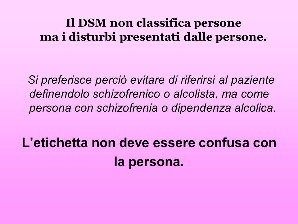 Il DSM non classifica persone ma i disturbi presentati dalle persone.