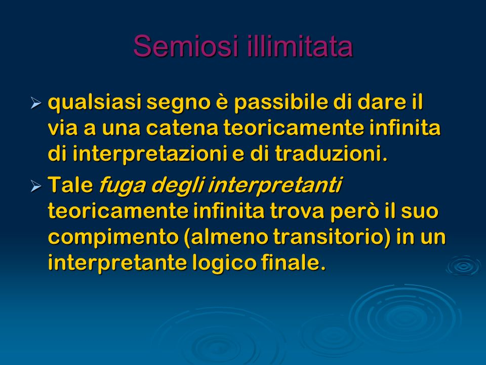 Semiosi illimitataqualsiasi segno è passibile di dare il via a una catena teoricamente infinita di interpretazioni e di traduzioni.