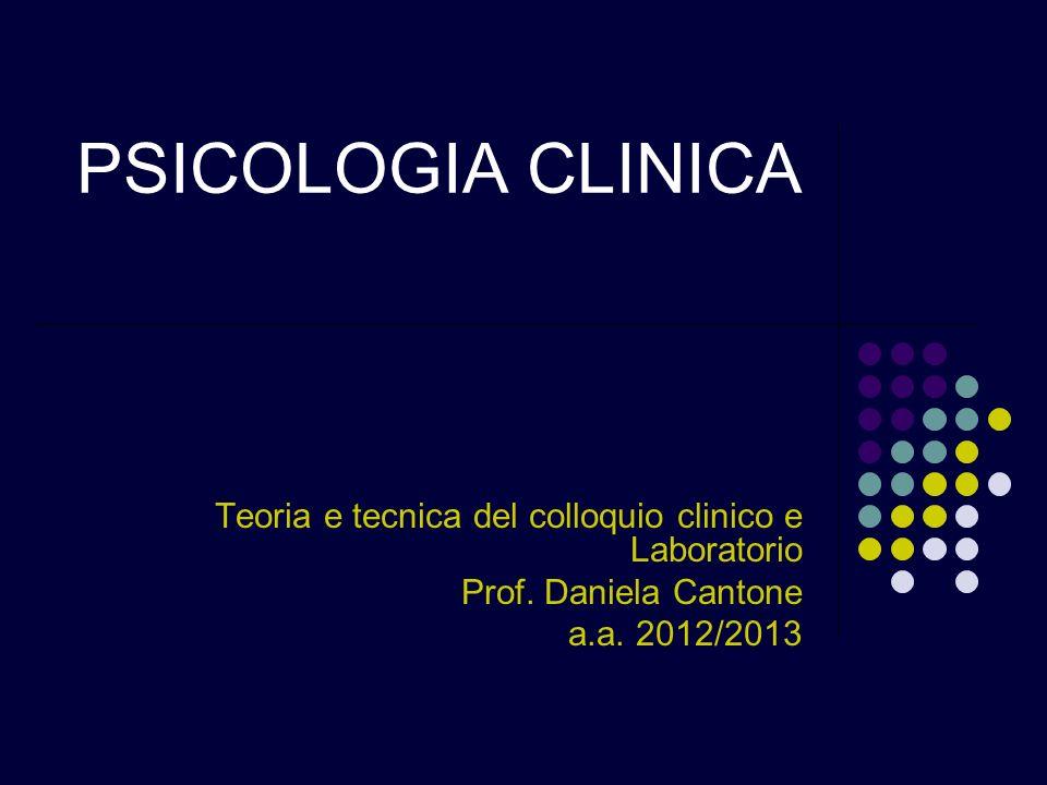 PSICOLOGIA CLINICA Teoria e tecnica del colloquio clinico e Laboratorio.