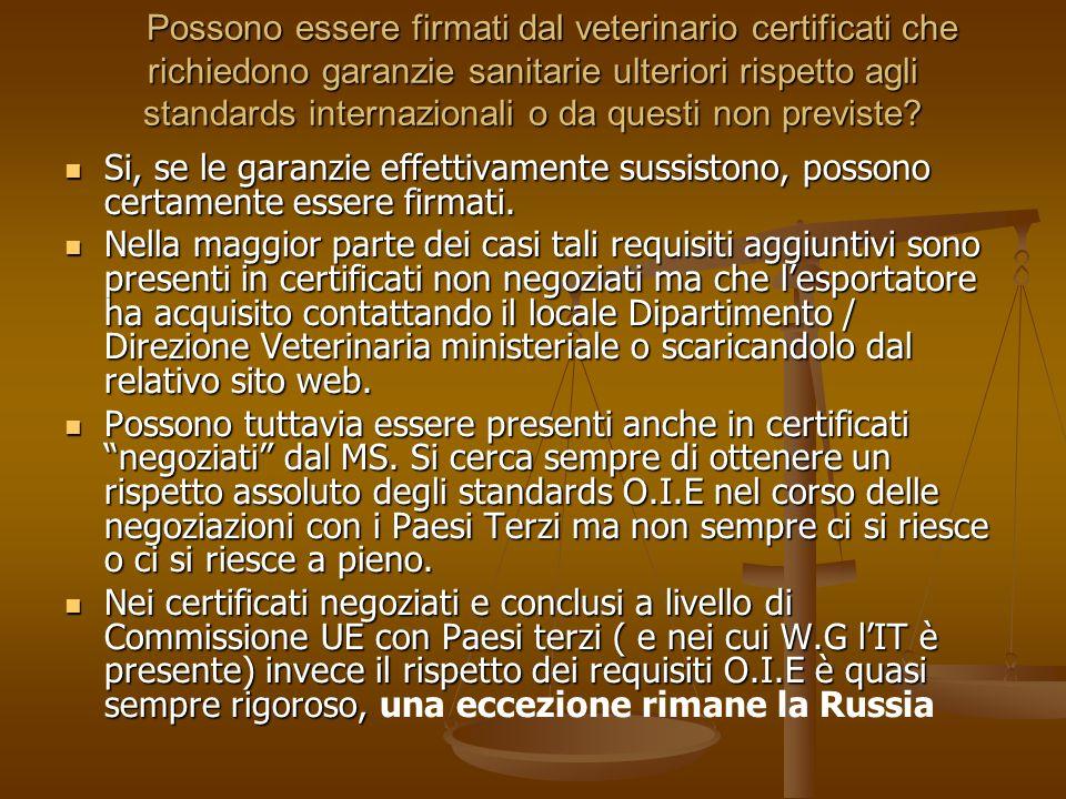 Possono essere firmati dal veterinario certificati che richiedono garanzie sanitarie ulteriori rispetto agli standards internazionali o da questi non previste
