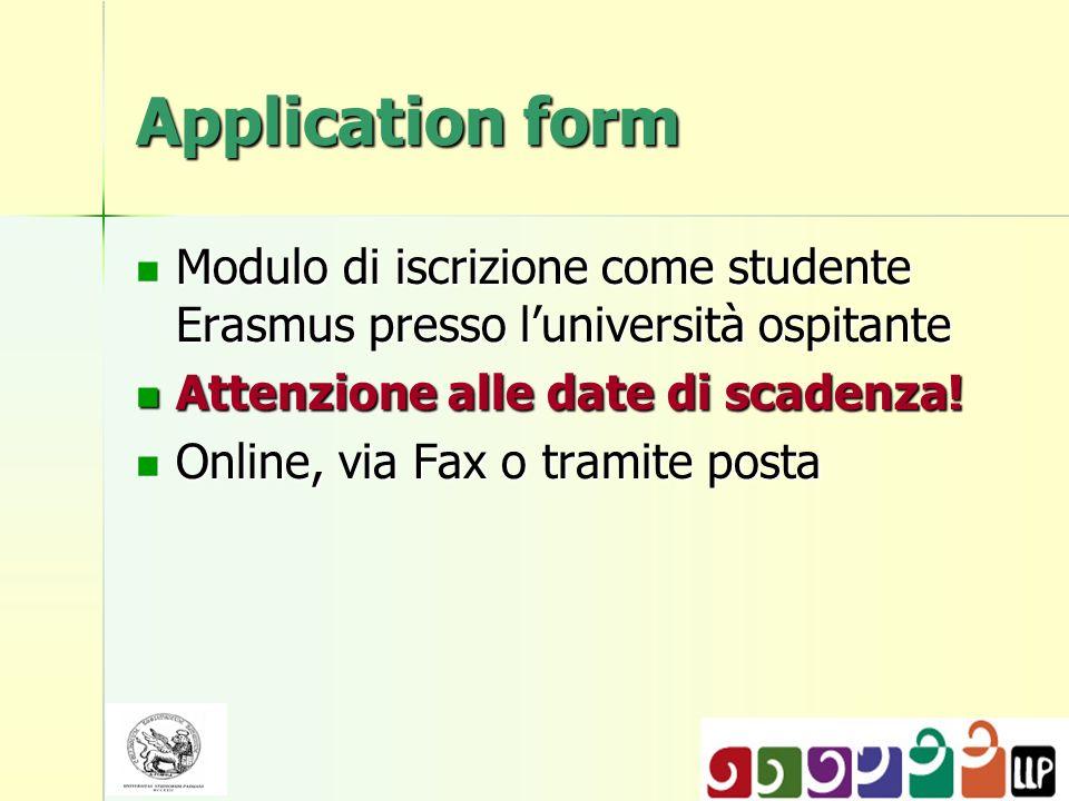 Application form Modulo di iscrizione come studente Erasmus presso l'università ospitante. Attenzione alle date di scadenza!
