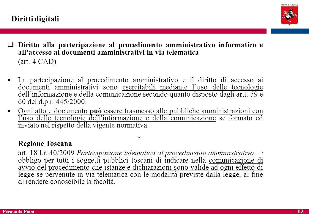 Diritti digitaliDiritto alla partecipazione al procedimento amministrativo informatico e all'accesso ai documenti amministrativi in via telematica.