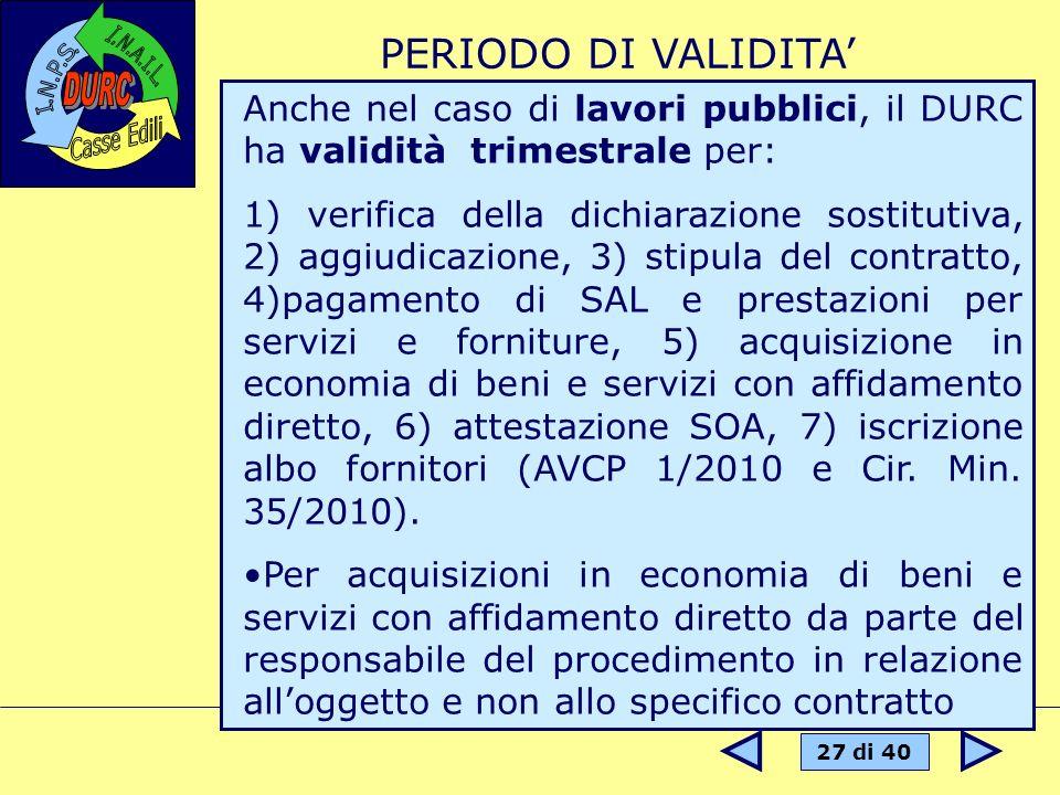 PERIODO DI VALIDITA' Anche nel caso di lavori pubblici, il DURC ha validità trimestrale per: