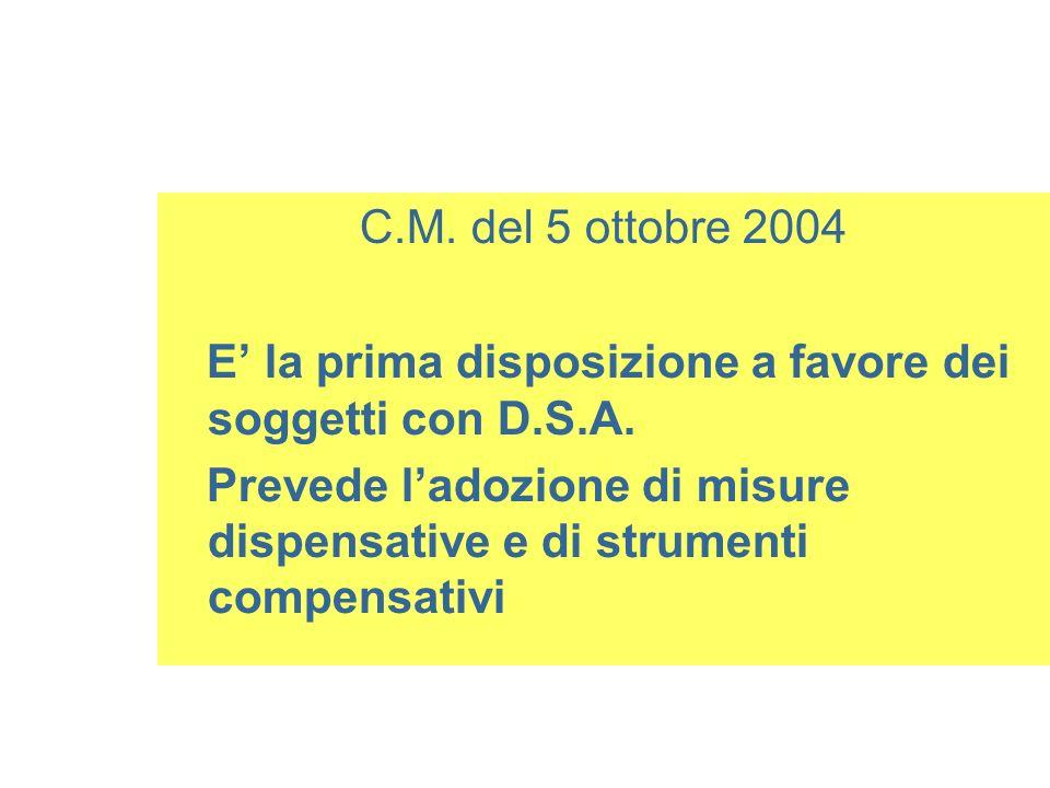 C.M. del 5 ottobre 2004 E' la prima disposizione a favore dei soggetti con D.S.A.