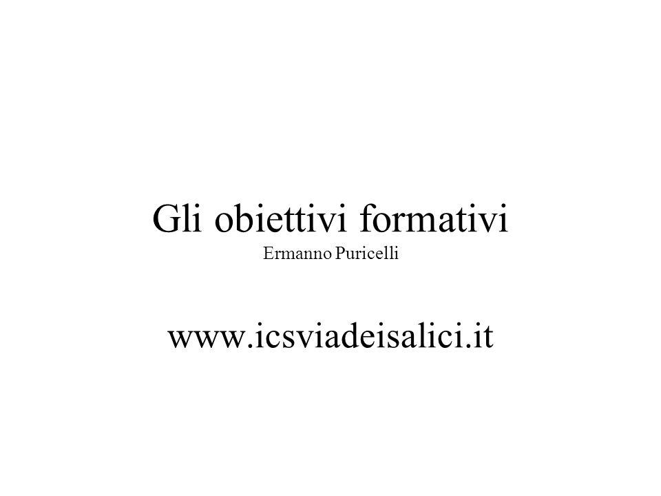 Gli obiettivi formativi Ermanno Puricelli www.icsviadeisalici.it