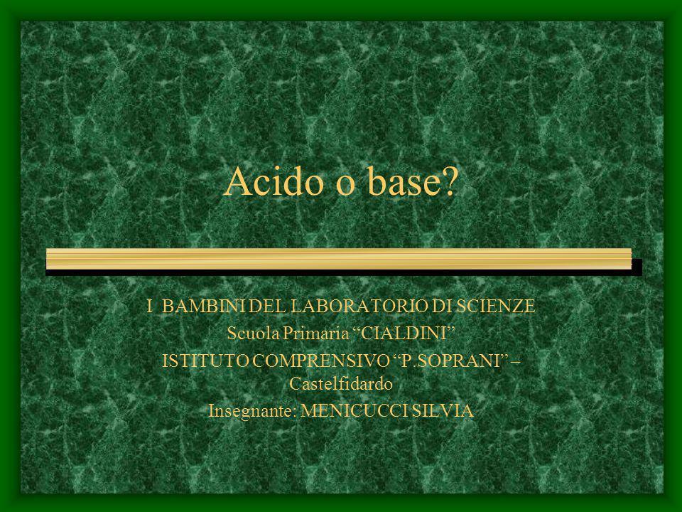 Acido o base I BAMBINI DEL LABORATORIO DI SCIENZE
