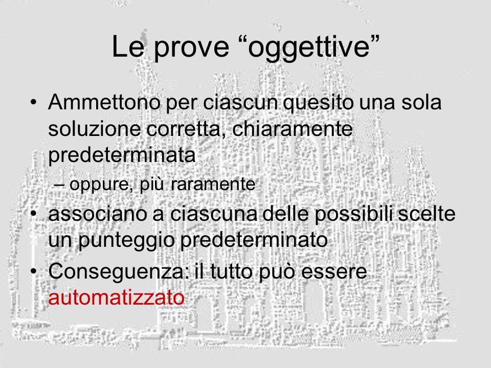 Le prove oggettive Ammettono per ciascun quesito una sola soluzione corretta, chiaramente predeterminata.