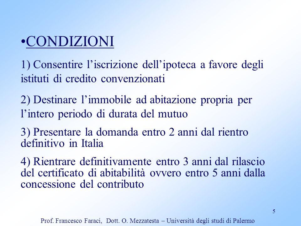 CONDIZIONI 1) Consentire l'iscrizione dell'ipoteca a favore degli istituti di credito convenzionati.