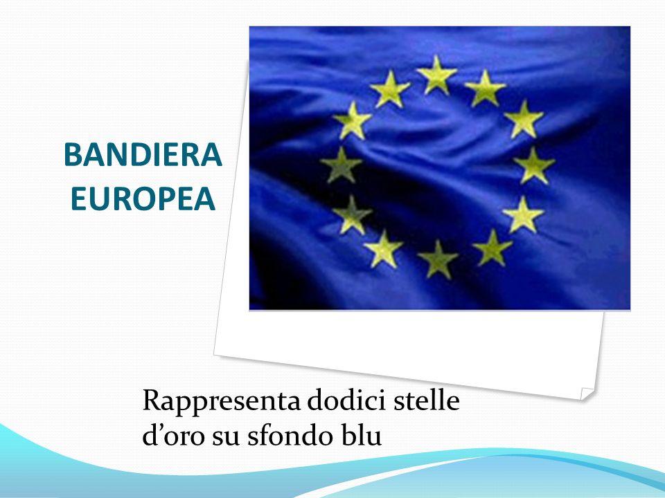 BANDIERA EUROPEA Rappresenta dodici stelle d'oro su sfondo blu