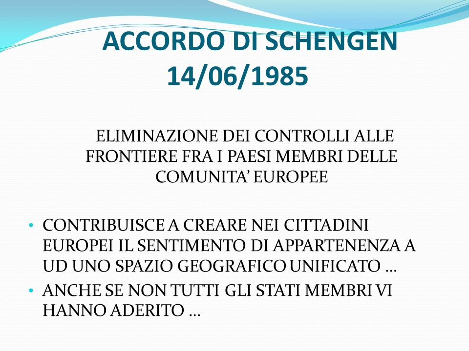 ACCORDO DI SCHENGEN 14/06/1985 ELIMINAZIONE DEI CONTROLLI ALLE FRONTIERE FRA I PAESI MEMBRI DELLE COMUNITA' EUROPEE.