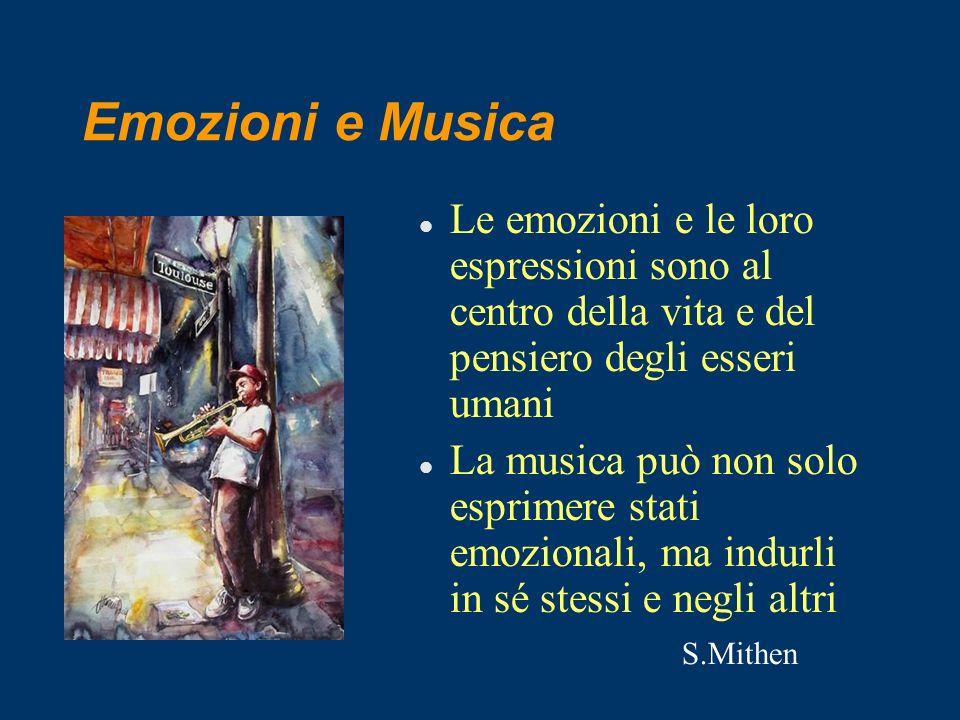 Emozioni e Musica Le emozioni e le loro espressioni sono al centro della vita e del pensiero degli esseri umani.