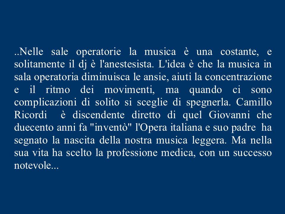 ..Nelle sale operatorie la musica è una costante, e solitamente il dj è l anestesista.