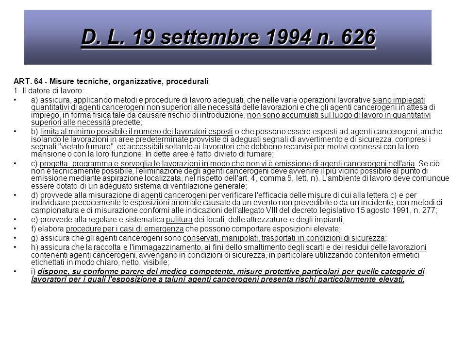 D. L. 19 settembre 1994 n. 626ART. 64 - Misure tecniche, organizzative, procedurali. 1. Il datore di lavoro: