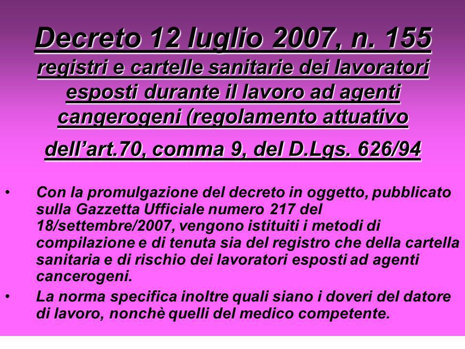 Decreto 12 luglio 2007, n. 155 registri e cartelle sanitarie dei lavoratori esposti durante il lavoro ad agenti cangerogeni (regolamento attuativo dell'art.70, comma 9, del D.Lgs. 626/94