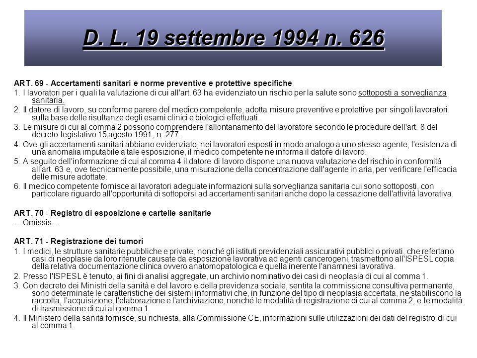 D. L. 19 settembre 1994 n. 626ART. 69 - Accertamenti sanitari e norme preventive e protettive specifiche.