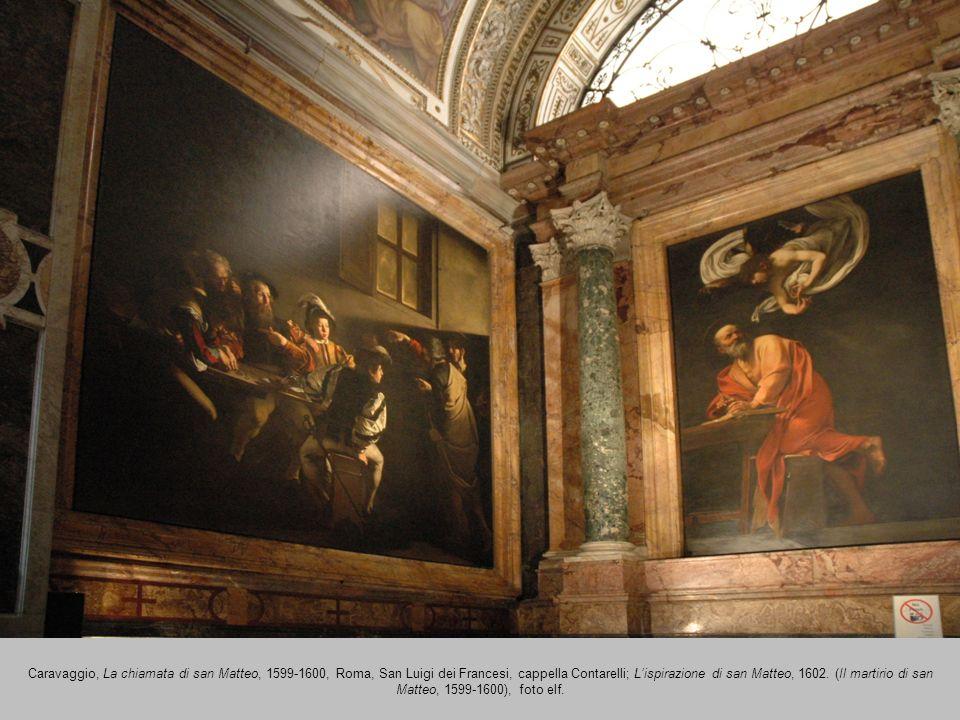 Caravaggio, La chiamata di san Matteo, 1599-1600, Roma, San Luigi dei Francesi, cappella Contarelli; L'ispirazione di san Matteo, 1602.