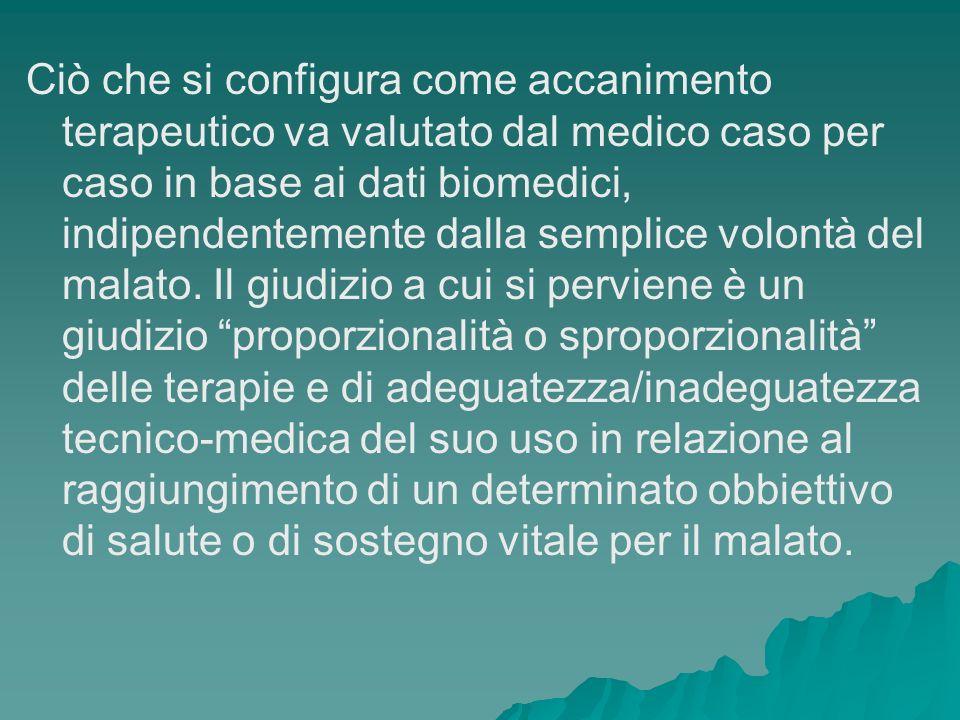Ciò che si configura come accanimento terapeutico va valutato dal medico caso per caso in base ai dati biomedici, indipendentemente dalla semplice volontà del malato.
