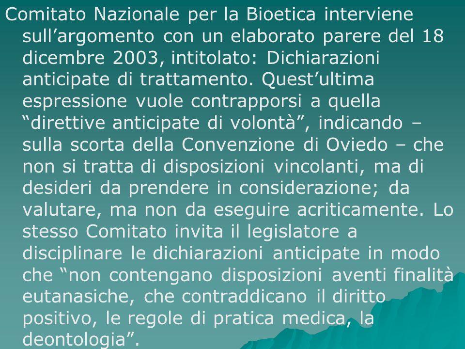 Comitato Nazionale per la Bioetica interviene sull'argomento con un elaborato parere del 18 dicembre 2003, intitolato: Dichiarazioni anticipate di trattamento.