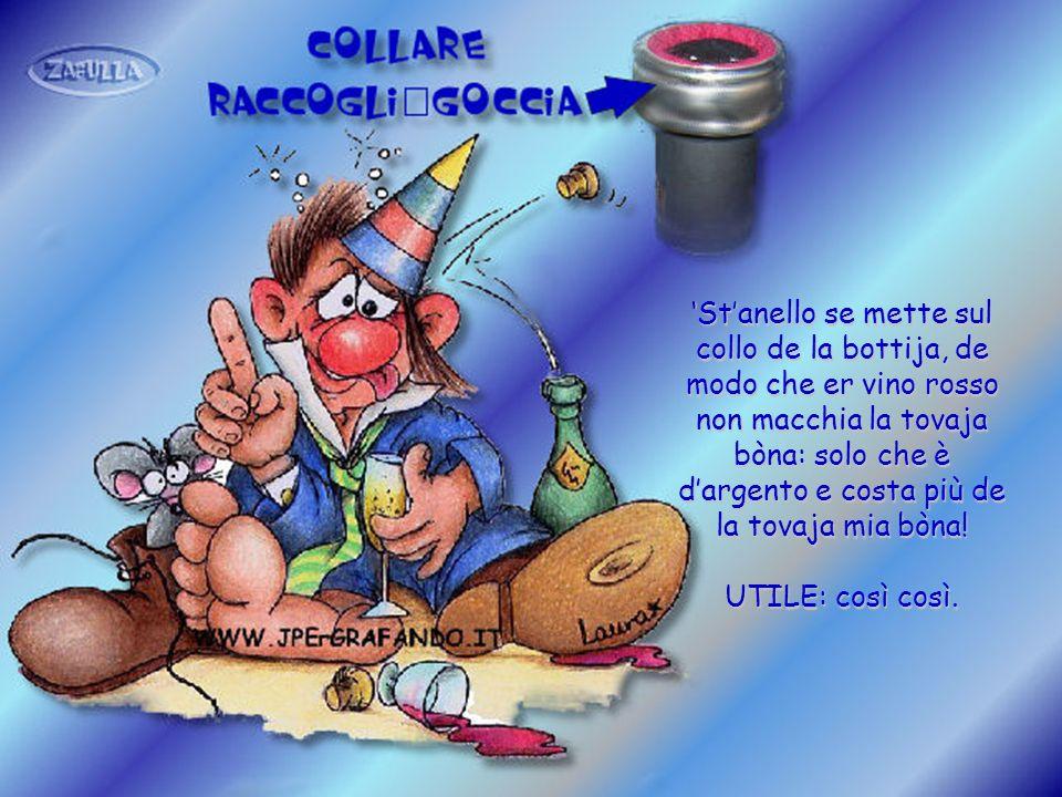 'St'anello se mette sul collo de la bottija, de modo che er vino rosso non macchia la tovaja bòna: solo che è d'argento e costa più de la tovaja mia bòna!
