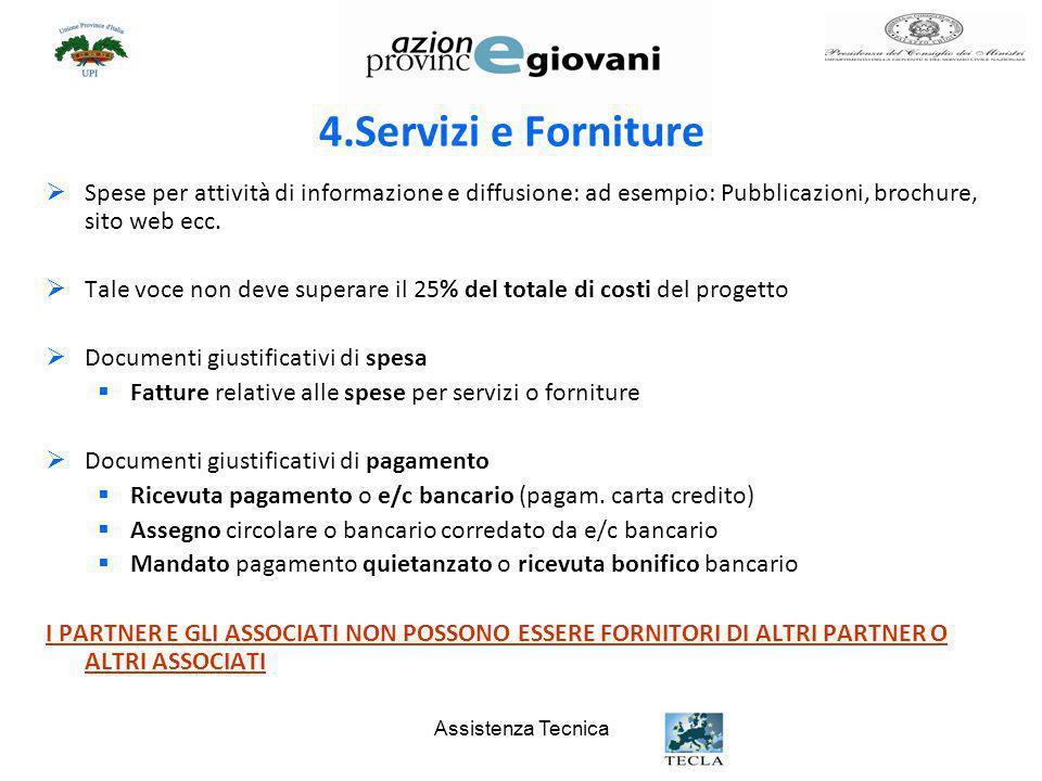 4.Servizi e Forniture Spese per attività di informazione e diffusione: ad esempio: Pubblicazioni, brochure, sito web ecc.