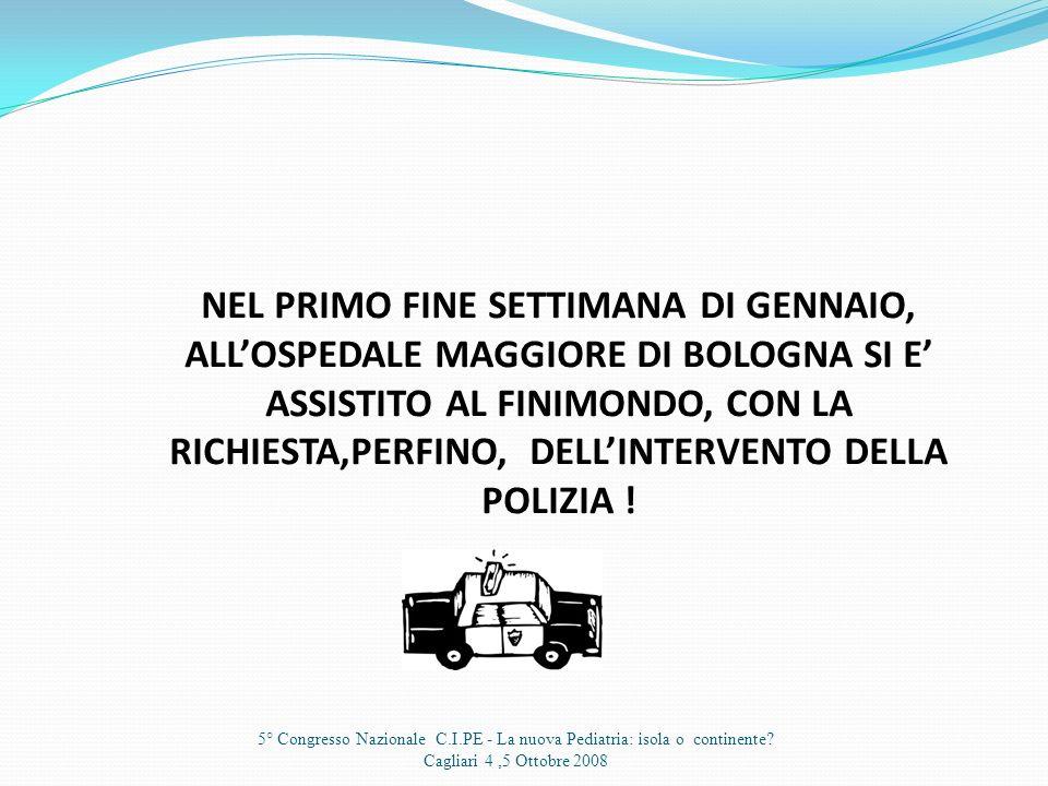 NEL PRIMO FINE SETTIMANA DI GENNAIO, ALL'OSPEDALE MAGGIORE DI BOLOGNA SI E' ASSISTITO AL FINIMONDO, CON LA RICHIESTA,PERFINO, DELL'INTERVENTO DELLA POLIZIA !