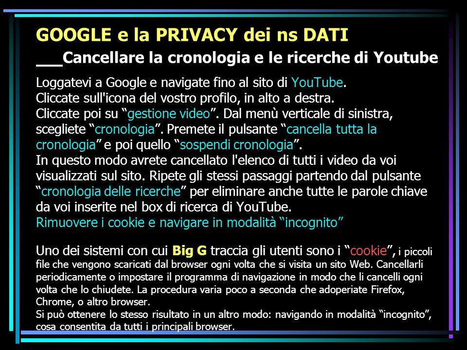 GOOGLE e la PRIVACY dei ns DATI Cancellare la cronologia e le ricerche di Youtube Loggatevi a Google e navigate fino al sito di YouTube.