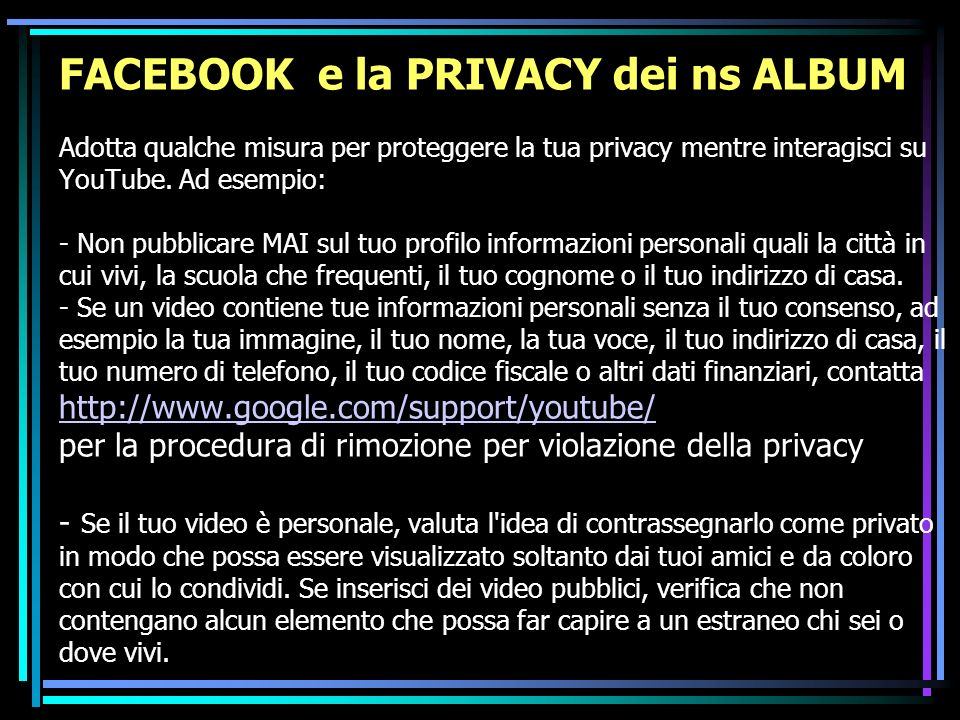 FACEBOOK e la PRIVACY dei ns ALBUM Adotta qualche misura per proteggere la tua privacy mentre interagisci su YouTube.