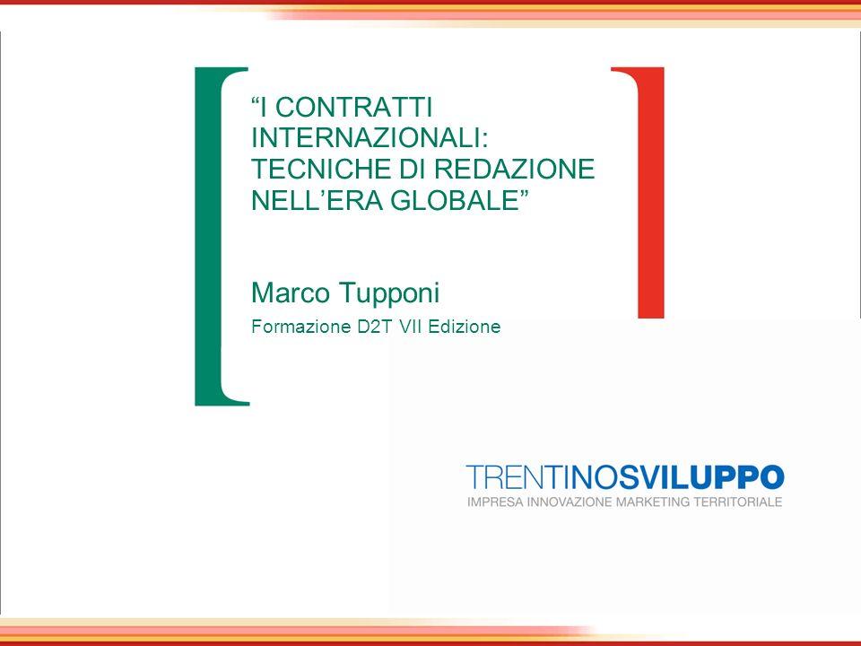 I CONTRATTI INTERNAZIONALI: TECNICHE DI REDAZIONE NELL'ERA GLOBALE Marco Tupponi Formazione D2T VII Edizione
