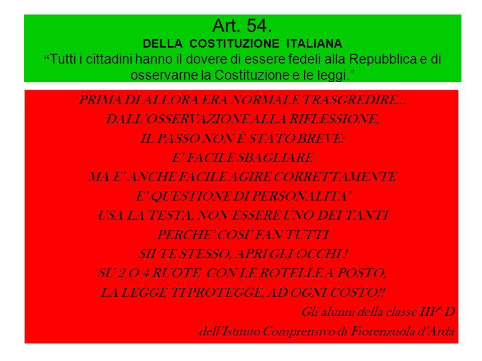 Art. 54. DELLA COSTITUZIONE ITALIANA Tutti i cittadini hanno il dovere di essere fedeli alla Repubblica e di osservarne la Costituzione e le leggi.