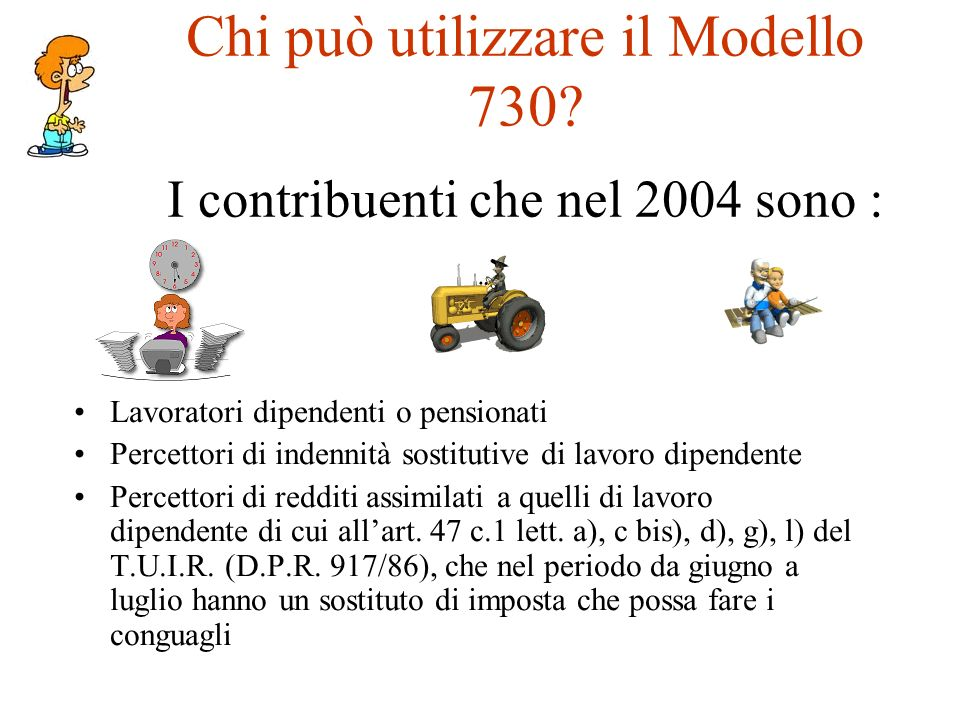 Chi può utilizzare il Modello 730 I contribuenti che nel 2004 sono :
