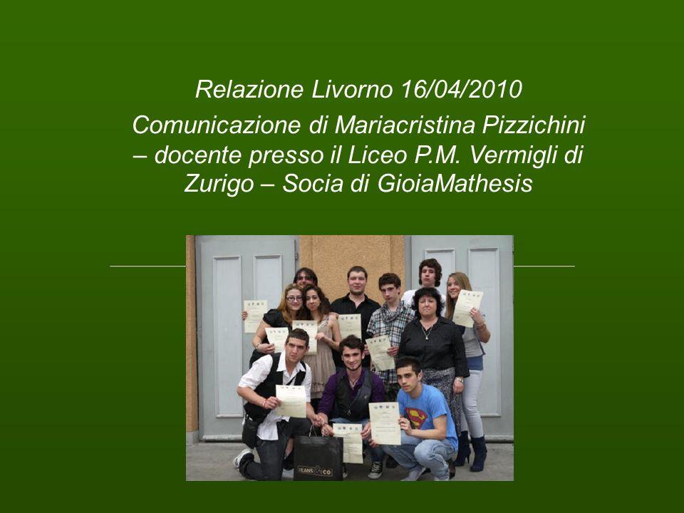 Relazione Livorno 16/04/2010Comunicazione di Mariacristina Pizzichini – docente presso il Liceo P.M.