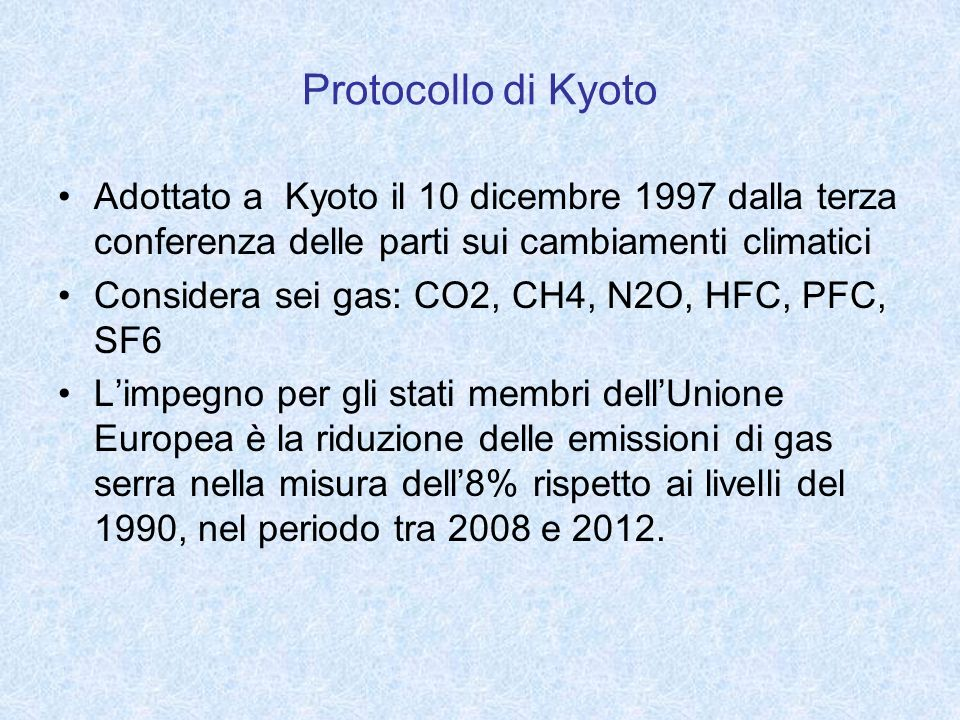 Protocollo di Kyoto Adottato a Kyoto il 10 dicembre 1997 dalla terza conferenza delle parti sui cambiamenti climatici.