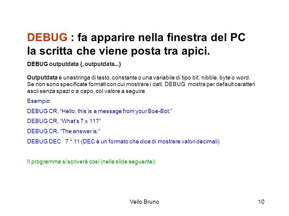 DEBUG : fa apparire nella finestra del PC la scritta che viene posta tra apici.