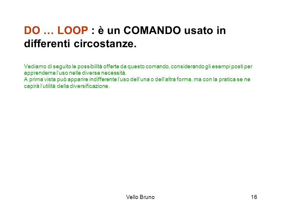 DO … LOOP : è un COMANDO usato in differenti circostanze