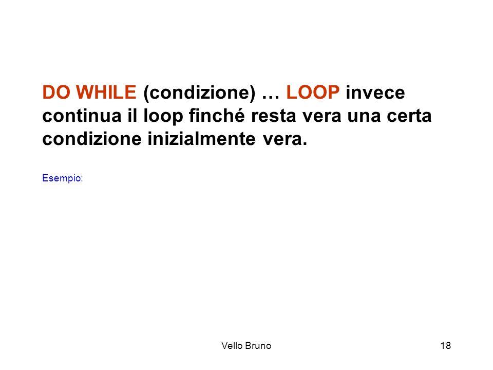 DO WHILE (condizione) … LOOP invece continua il loop finché resta vera una certa condizione inizialmente vera. Esempio: