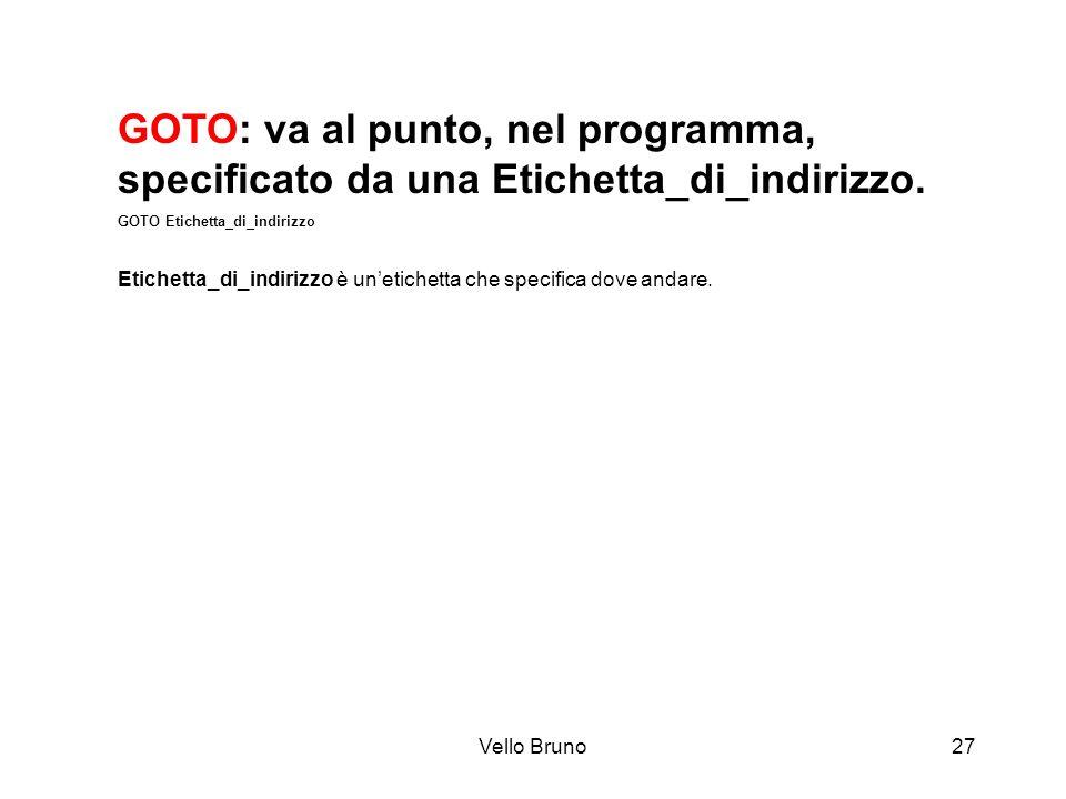 GOTO: va al punto, nel programma, specificato da una Etichetta_di_indirizzo.