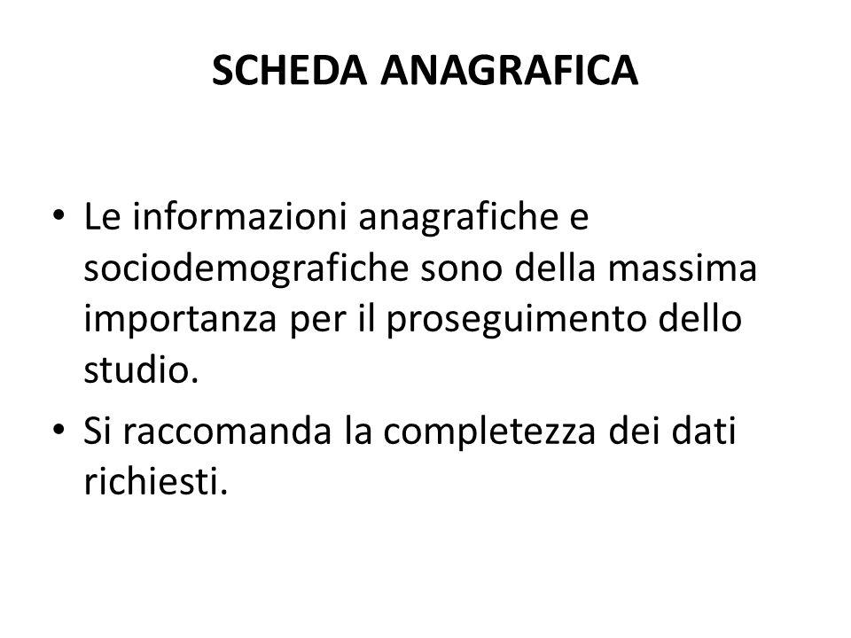 SCHEDA ANAGRAFICA Le informazioni anagrafiche e sociodemografiche sono della massima importanza per il proseguimento dello studio.