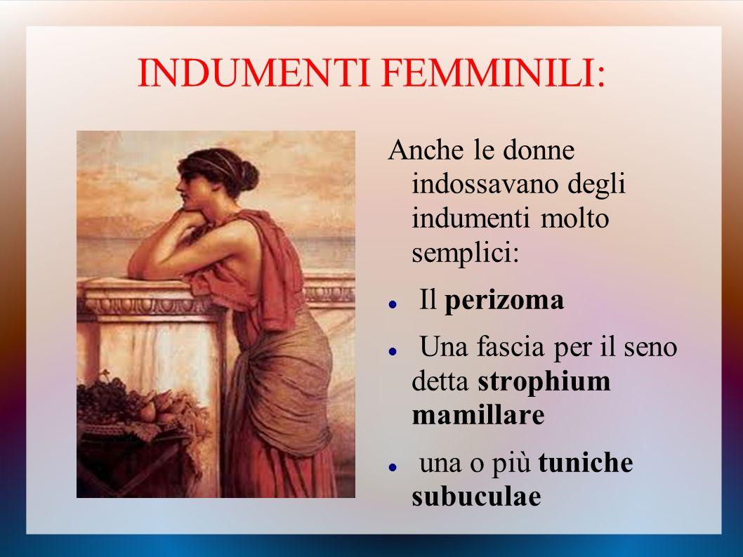 INDUMENTI FEMMINILI: Anche le donne indossavano degli indumenti molto semplici: Il perizoma. Una fascia per il seno detta strophium mamillare.