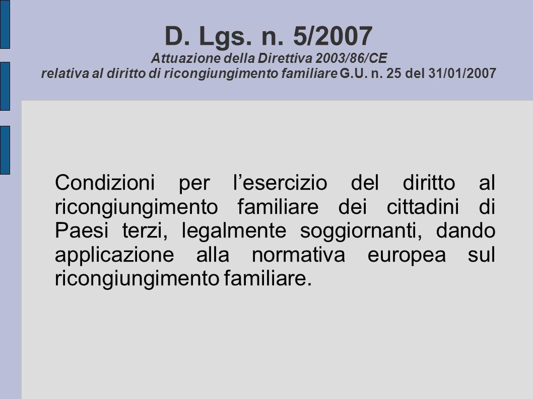 D. Lgs. n. 5/2007 Attuazione della Direttiva 2003/86/CE relativa al diritto di ricongiungimento familiare G.U. n. 25 del 31/01/2007