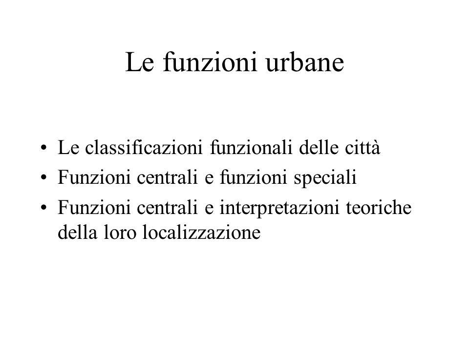 Le funzioni urbane Le classificazioni funzionali delle città