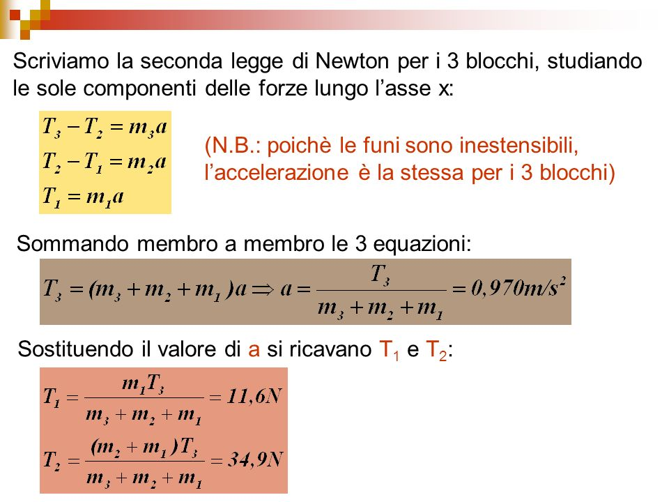Scriviamo la seconda legge di Newton per i 3 blocchi, studiando le sole componenti delle forze lungo l'asse x: