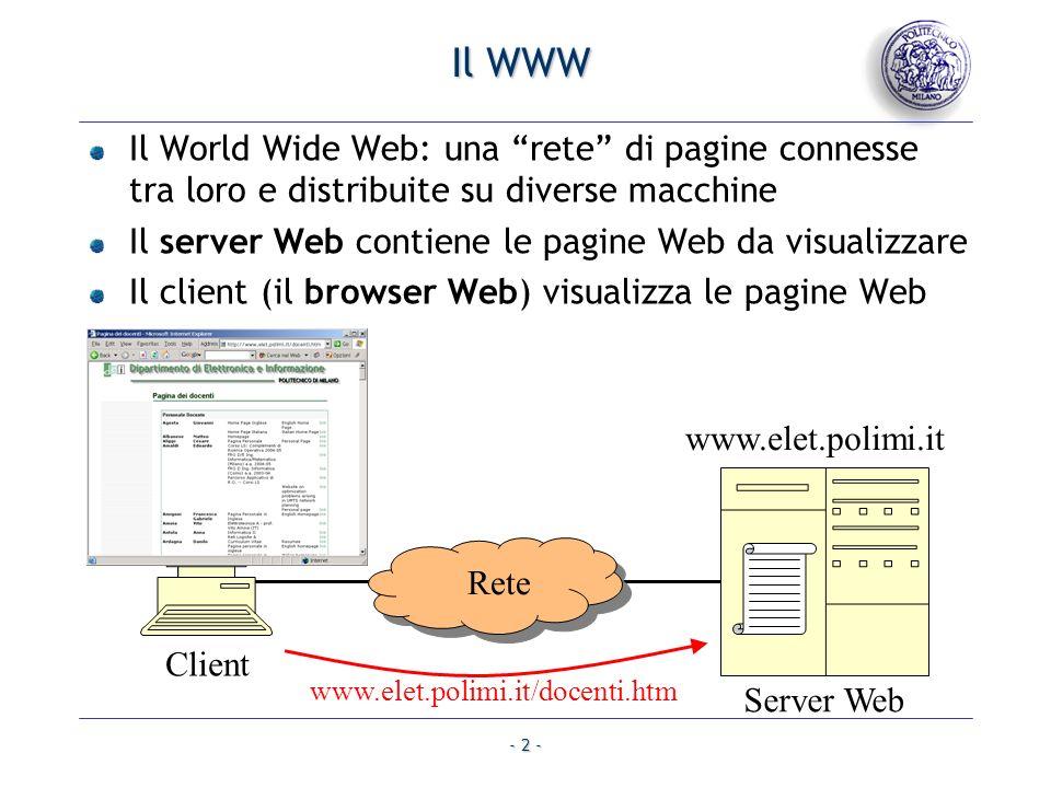 Il WWW Il World Wide Web: una rete di pagine connesse tra loro e distribuite su diverse macchine.