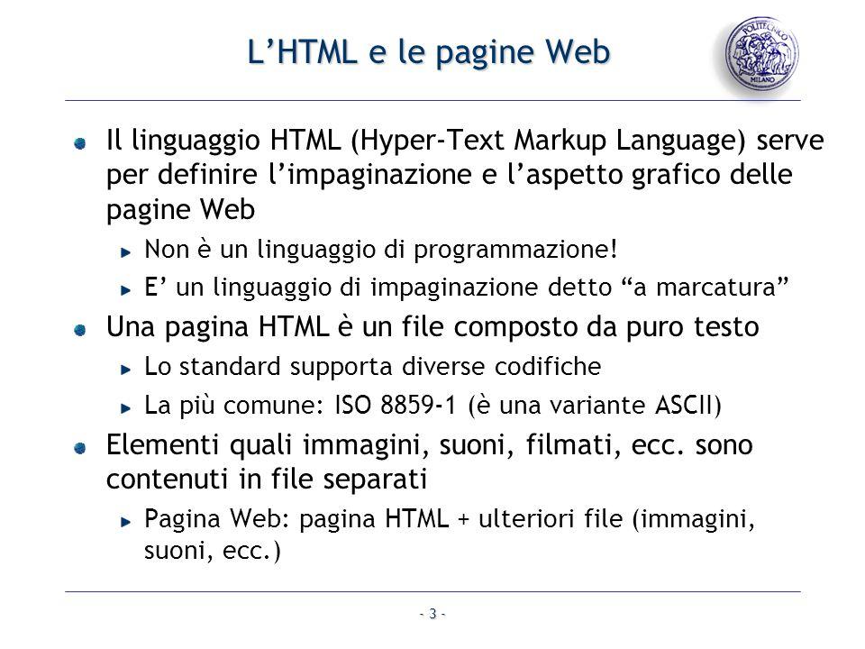 L'HTML e le pagine Web Il linguaggio HTML (Hyper-Text Markup Language) serve per definire l'impaginazione e l'aspetto grafico delle pagine Web.