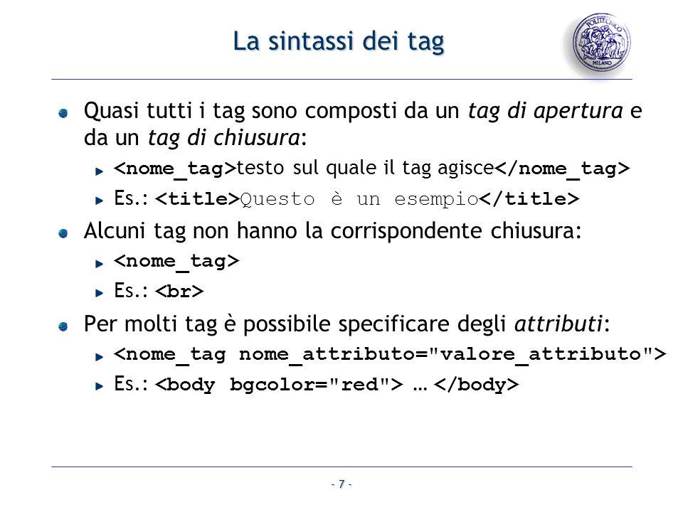 La sintassi dei tag Quasi tutti i tag sono composti da un tag di apertura e da un tag di chiusura: