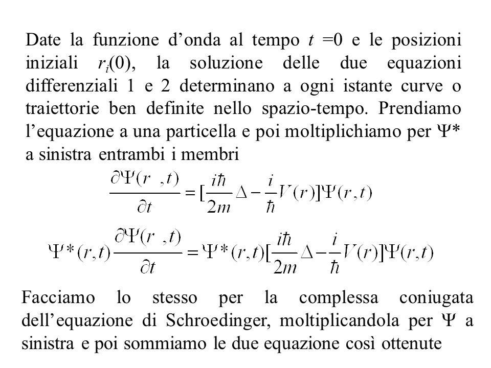 Date la funzione d'onda al tempo t =0 e le posizioni iniziali ri(0), la soluzione delle due equazioni differenziali 1 e 2 determinano a ogni istante curve o traiettorie ben definite nello spazio-tempo. Prendiamo l'equazione a una particella e poi moltiplichiamo per Y* a sinistra entrambi i membri