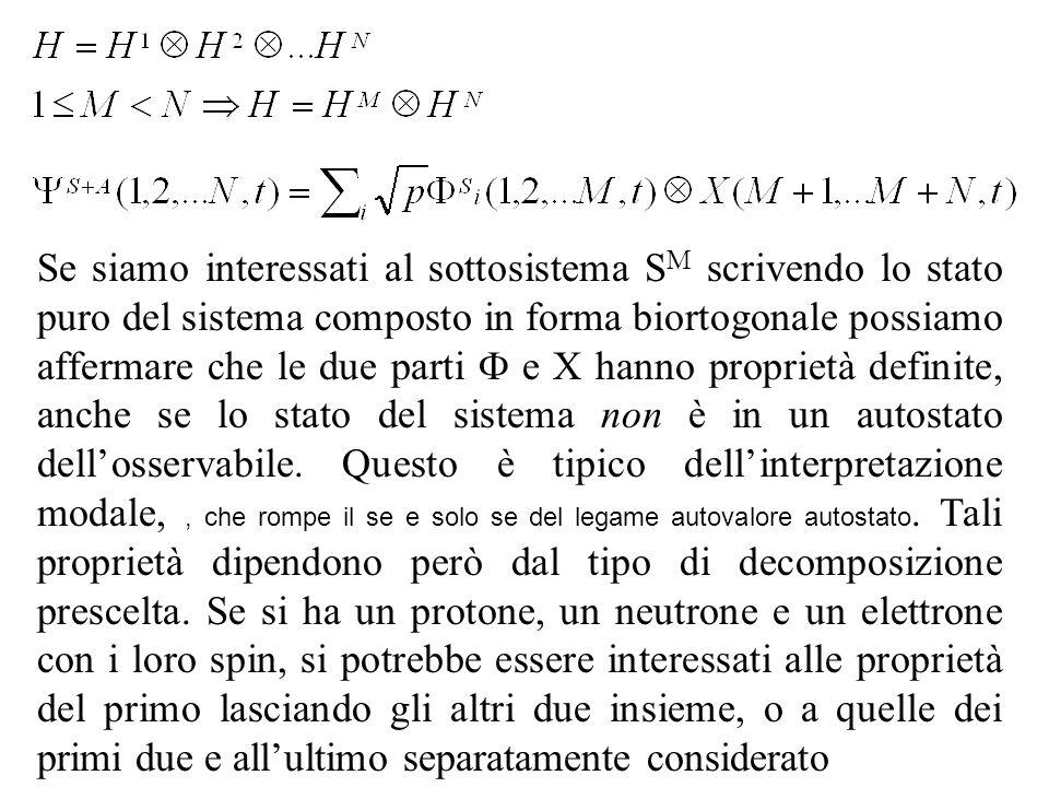 Se siamo interessati al sottosistema SM scrivendo lo stato puro del sistema composto in forma biortogonale possiamo affermare che le due parti F e X hanno proprietà definite, anche se lo stato del sistema non è in un autostato dell'osservabile.